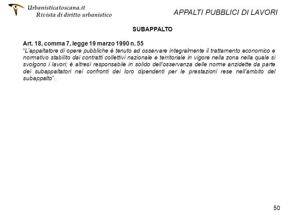 50 SUBAPPALTO Art. 18, comma 7, legge 19 marzo 1990 n. 55 Lappaltatore di opere pubbliche è tenuto ad osservare integralmente il trattamento economico