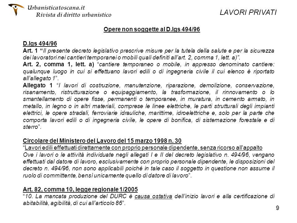 9 Opere non soggette al D.lgs 494/96 D.lgs 494/96 Art. 1 Il presente decreto legislativo prescrive misure per la tutela della salute e per la sicurezz