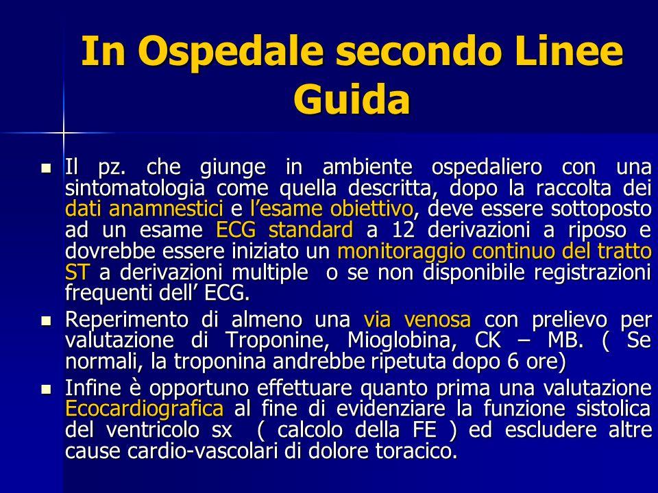In Ospedale secondo Linee Guida Il pz. che giunge in ambiente ospedaliero con una sintomatologia come quella descritta, dopo la raccolta dei dati anam
