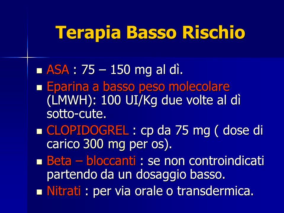 Terapia Basso Rischio ASA : 75 – 150 mg al dì. ASA : 75 – 150 mg al dì. Eparina a basso peso molecolare (LMWH): 100 UI/Kg due volte al dì sotto-cute.
