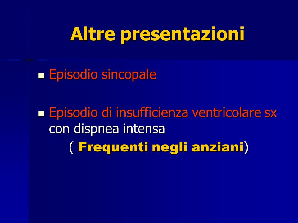 Altre presentazioni Episodio sincopale Episodio sincopale Episodio di insufficienza ventricolare sx con dispnea intensa Episodio di insufficienza vent
