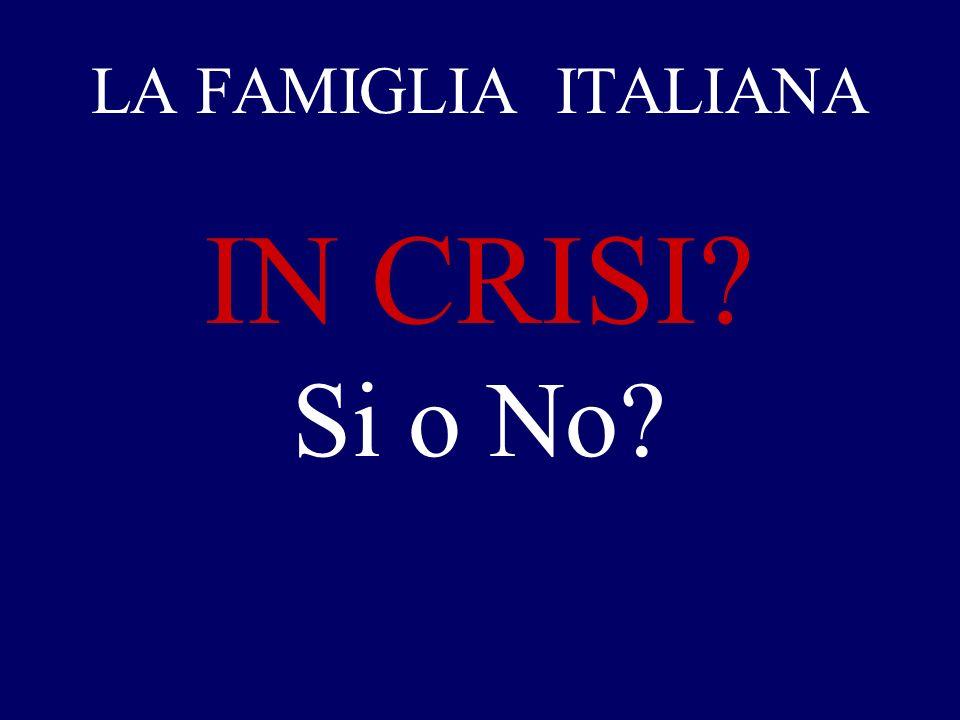 LA FAMIGLIA ITALIANA IN CRISI? Si o No?