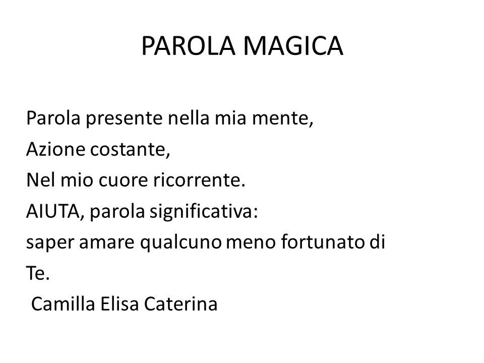 PAROLA MAGICA Parola presente nella mia mente, Azione costante, Nel mio cuore ricorrente.