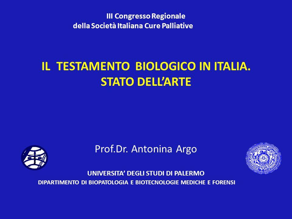 III Congresso Regionale della Società Italiana Cure Palliative IL TESTAMENTO BIOLOGICO IN ITALIA. STATO DELLARTE Prof.Dr. Antonina Argo UNIVERSITA DEG