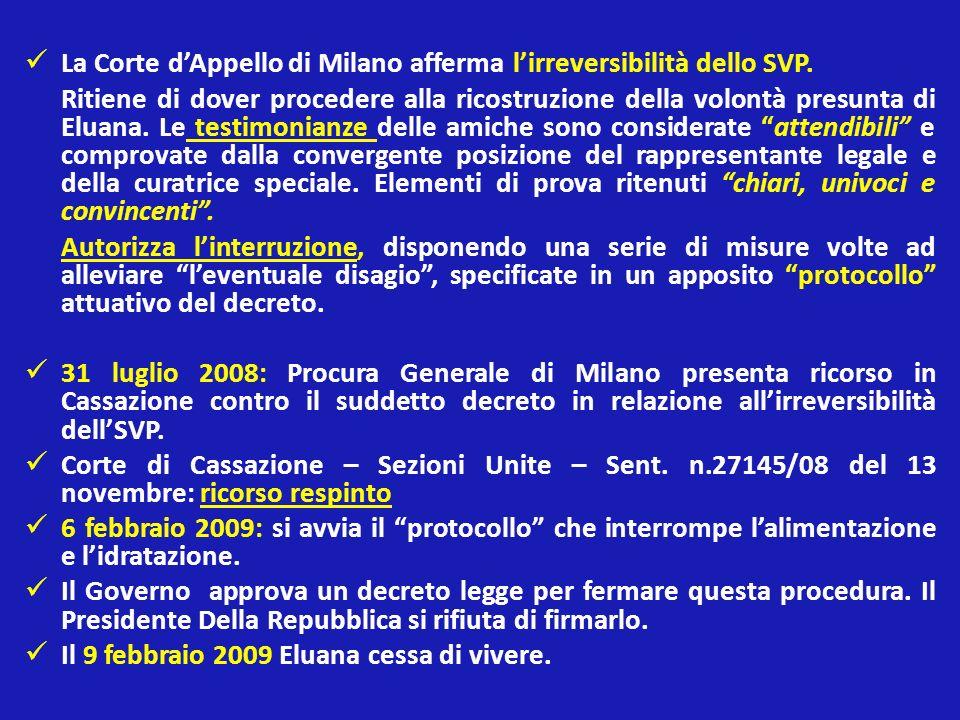 La Corte dAppello di Milano afferma lirreversibilità dello SVP. Ritiene di dover procedere alla ricostruzione della volontà presunta di Eluana. Le tes