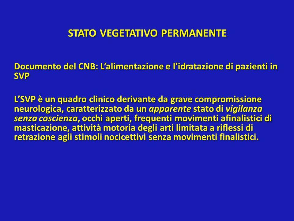 STATO VEGETATIVO PERMANENTE Documento del CNB: Lalimentazione e lidratazione di pazienti in SVP LSVP è un quadro clinico derivante da grave compromiss