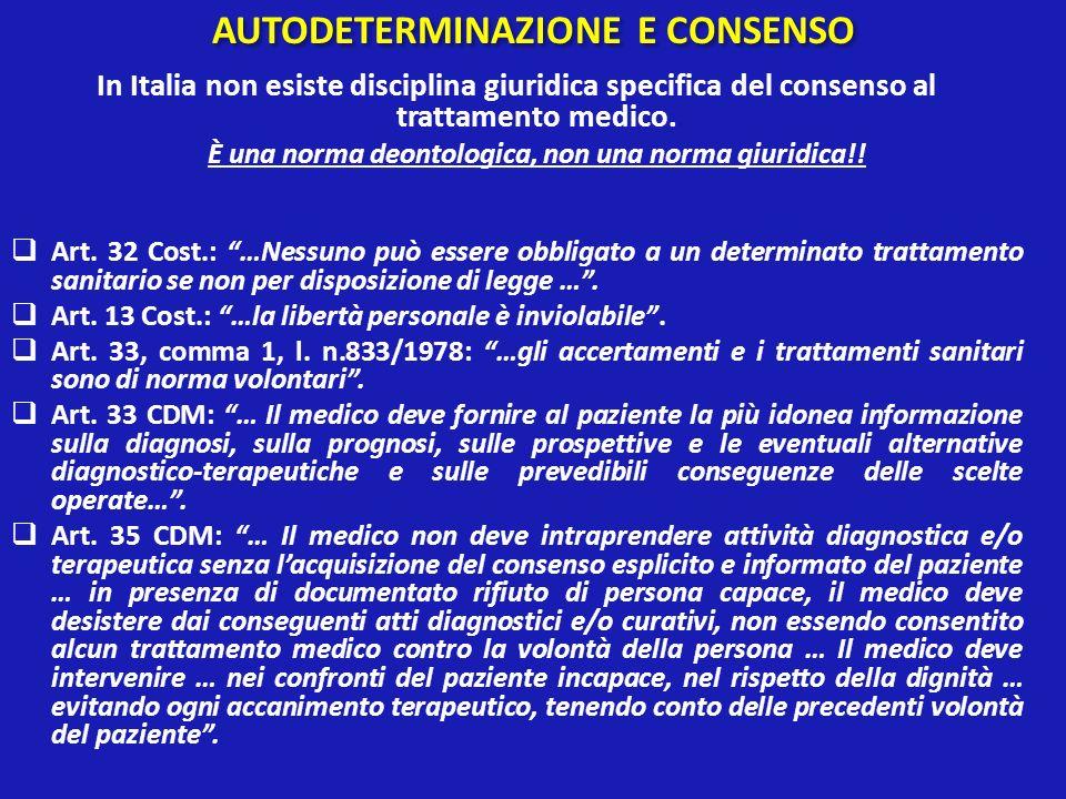 AUTODETERMINAZIONE E CONSENSO In Italia non esiste disciplina giuridica specifica del consenso al trattamento medico. È una norma deontologica, non un