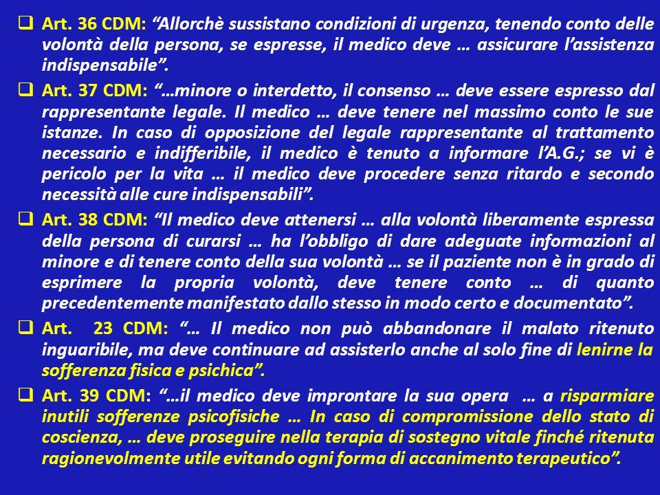 Art. 36 CDM: Allorchè sussistano condizioni di urgenza, tenendo conto delle volontà della persona, se espresse, il medico deve … assicurare lassistenz