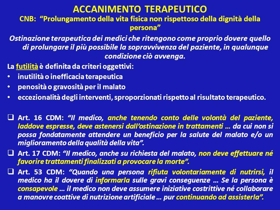 ACCANIMENTO TERAPEUTICO CNB: Prolungamento della vita fisica non rispettoso della dignità della persona Ostinazione terapeutica dei medici che ritengo