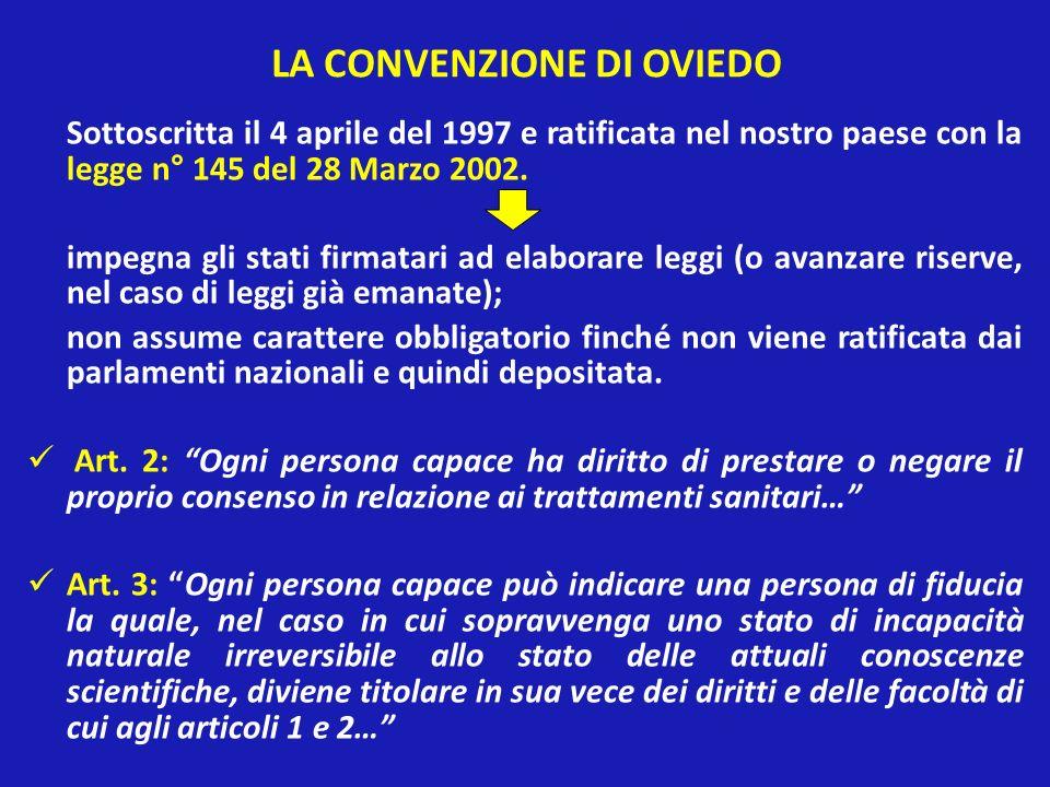 LA CONVENZIONE DI OVIEDO Sottoscritta il 4 aprile del 1997 e ratificata nel nostro paese con la legge n° 145 del 28 Marzo 2002. impegna gli stati firm