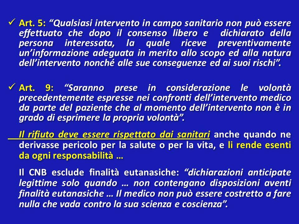 Art. 5: Qualsiasi intervento in campo sanitario non può essere effettuato che dopo il consenso libero e dichiarato della persona interessata, la quale