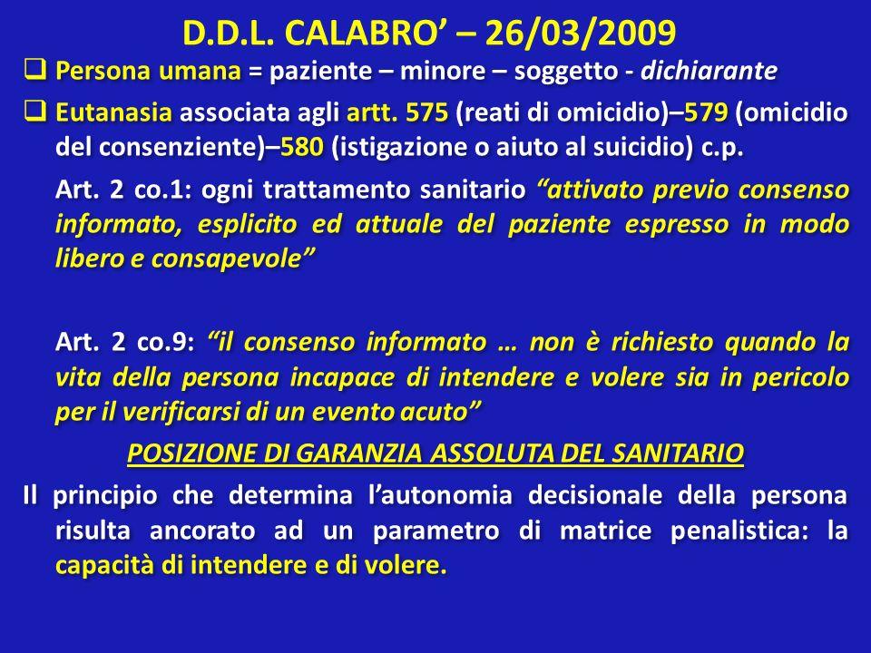 D.D.L. CALABRO – 26/03/2009 Persona umana = paziente – minore – soggetto - dichiarante Eutanasia associata agli artt. 575 (reati di omicidio)–579 (omi