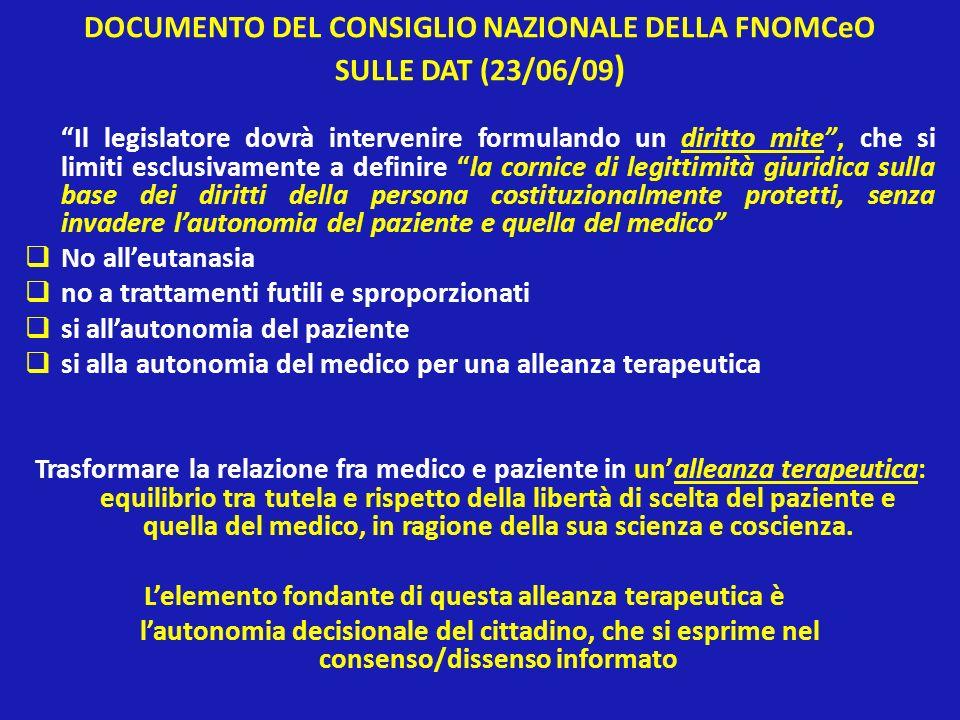 DOCUMENTO DEL CONSIGLIO NAZIONALE DELLA FNOMCeO SULLE DAT (23/06/09 ) Il legislatore dovrà intervenire formulando un diritto mite, che si limiti esclu