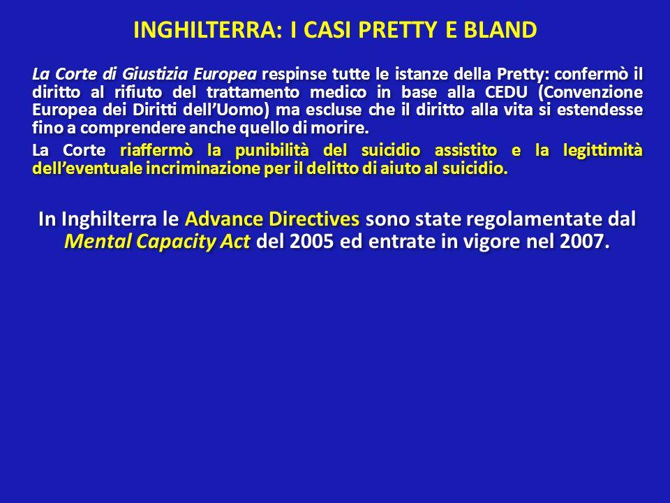 INGHILTERRA: I CASI PRETTY E BLAND La Corte di Giustizia Europea respinse tutte le istanze della Pretty: confermò il diritto al rifiuto del trattament
