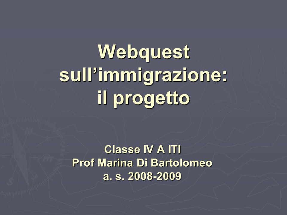 Webquest sullimmigrazione: il progetto Classe IV A ITI Prof Marina Di Bartolomeo a. s. 2008-2009