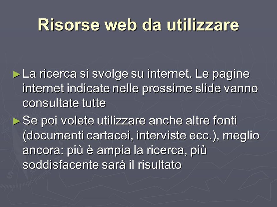 Risorse web da utilizzare La ricerca si svolge su internet.