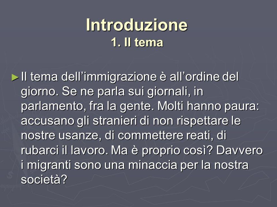 Introduzione 1. Il tema Il tema dellimmigrazione è allordine del giorno.