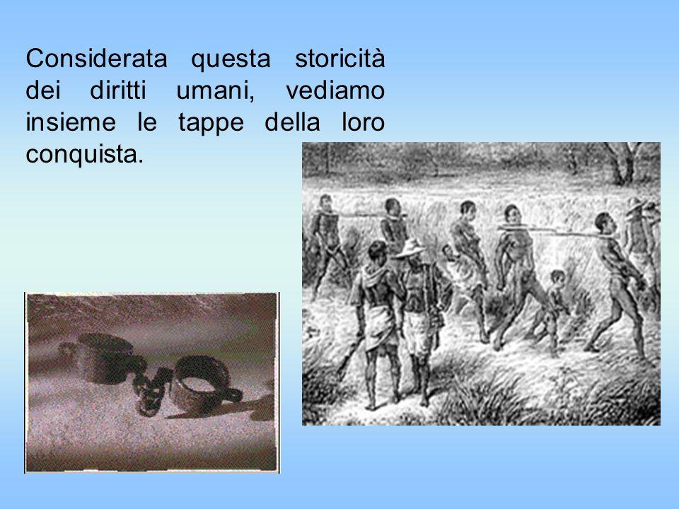 Considerata questa storicità dei diritti umani, vediamo insieme le tappe della loro conquista.