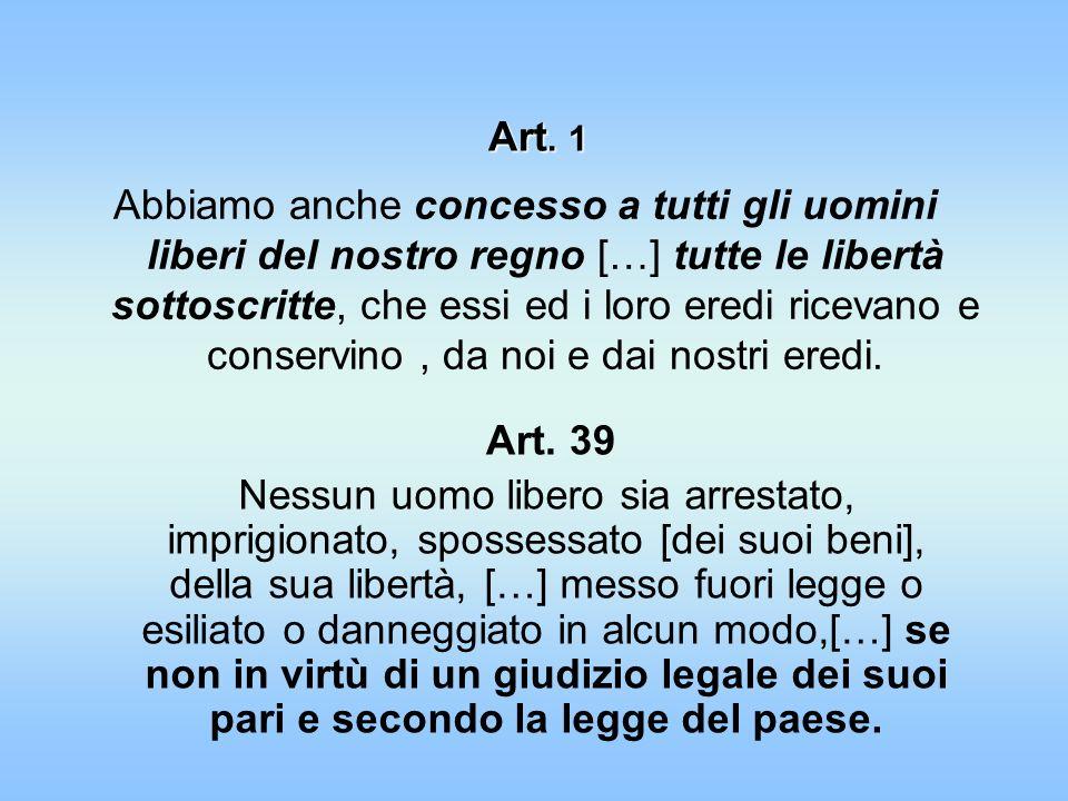 Art. 1 Abbiamo anche concesso a tutti gli uomini liberi del nostro regno […] tutte le libertà sottoscritte, che essi ed i loro eredi ricevano e conser