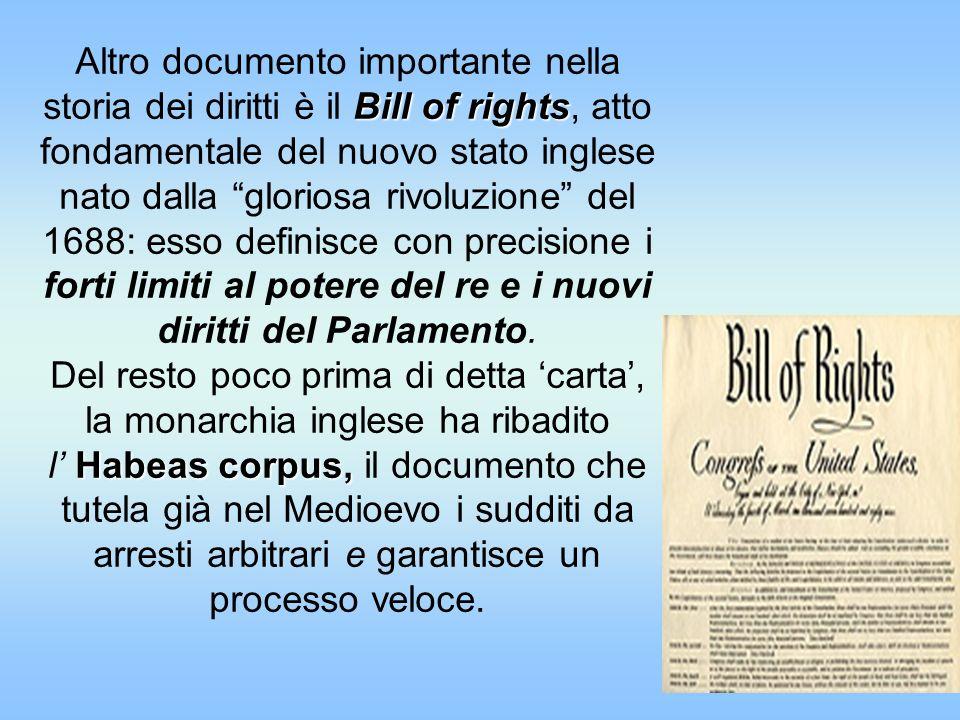 Bill of rights Habeas corpus, Altro documento importante nella storia dei diritti è il Bill of rights, atto fondamentale del nuovo stato inglese nato