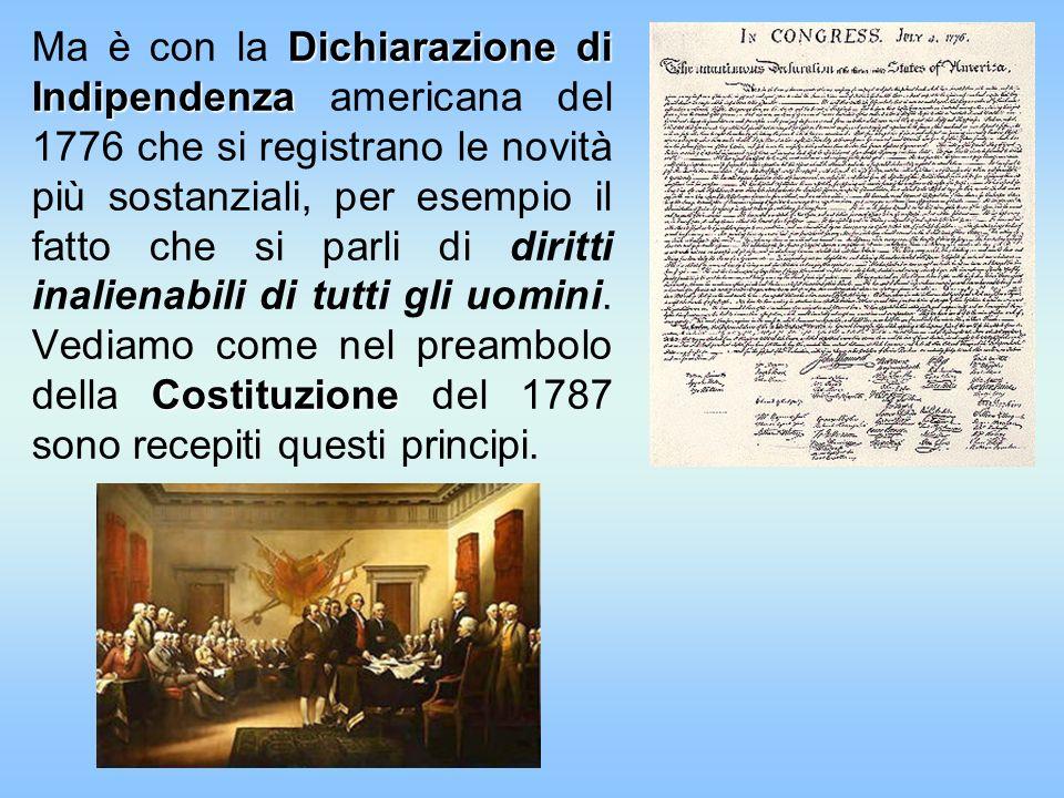 Dichiarazione di Indipendenza Costituzione Ma è con la Dichiarazione di Indipendenza americana del 1776 che si registrano le novità più sostanziali, p