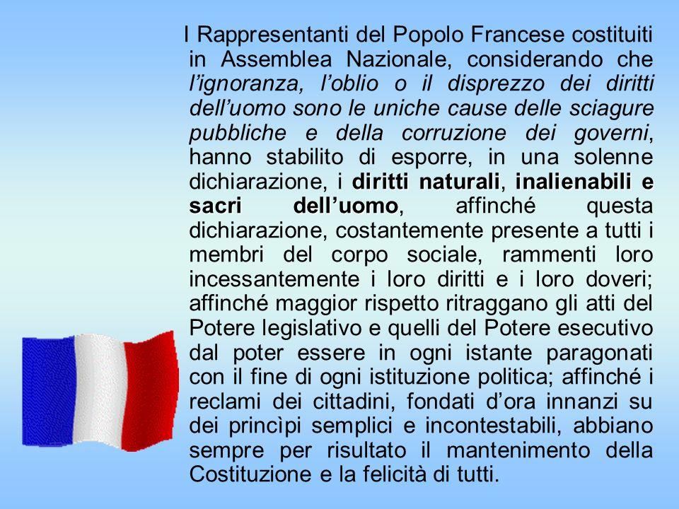 diritti naturaliinalienabili e sacri delluomo I Rappresentanti del Popolo Francese costituiti in Assemblea Nazionale, considerando che lignoranza, lob