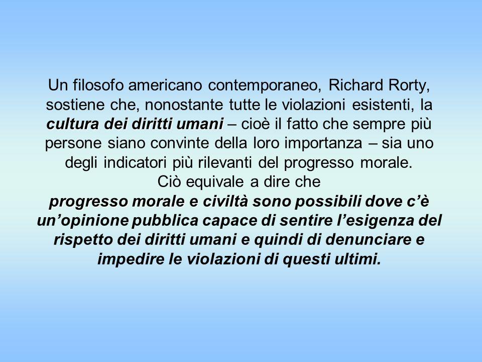 Un filosofo americano contemporaneo, Richard Rorty, sostiene che, nonostante tutte le violazioni esistenti, la cultura dei diritti umani – cioè il fat