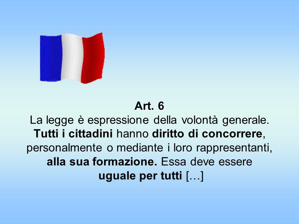 Art. 6 Art. 6 La legge è espressione della volontà generale. Tutti i cittadini hanno diritto di concorrere, personalmente o mediante i loro rappresent
