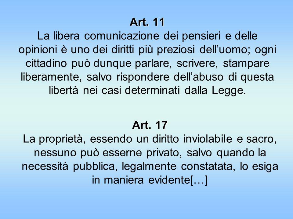 Art. 11 Art. 11 La libera comunicazione dei pensieri e delle opinioni è uno dei diritti più preziosi delluomo; ogni cittadino può dunque parlare, scri