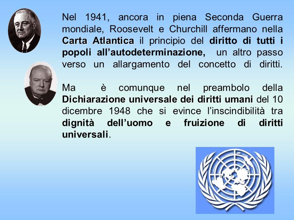 Carta Atlantica Dichiarazione universale dei diritti umani Nel 1941, ancora in piena Seconda Guerra mondiale, Roosevelt e Churchill affermano nella Ca
