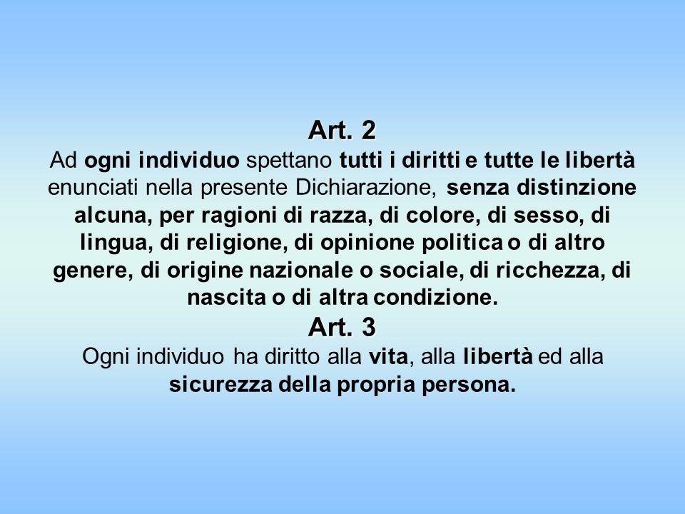 Art. 2 Art. 3 Art. 2 Ad ogni individuo spettano tutti i diritti e tutte le libertà enunciati nella presente Dichiarazione, senza distinzione alcuna, p