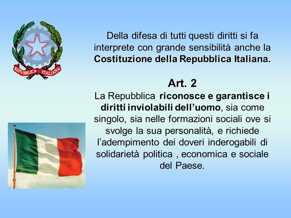 Costituzione della Repubblica Italiana. Art. 2 Della difesa di tutti questi diritti si fa interprete con grande sensibilità anche la Costituzione dell