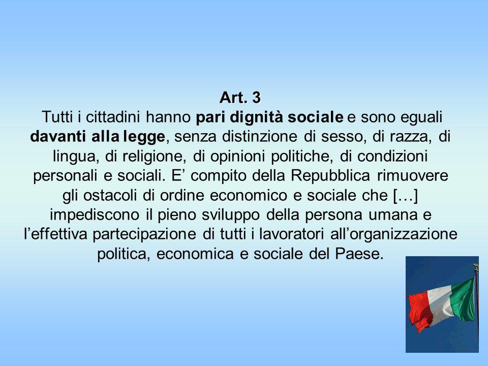 Art. 3 Art. 3 Tutti i cittadini hanno pari dignità sociale e sono eguali davanti alla legge, senza distinzione di sesso, di razza, di lingua, di relig