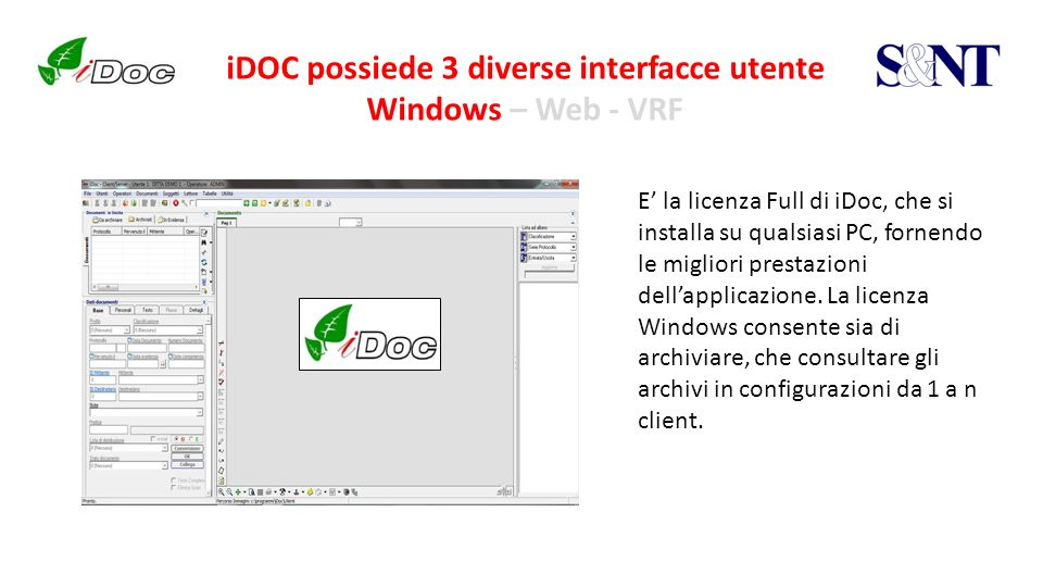 iDOC possiede 3 diverse interfacce utente Windows – Web - VRF E la licenza Full di iDoc, che si installa su qualsiasi PC, fornendo le migliori prestazioni dellapplicazione.