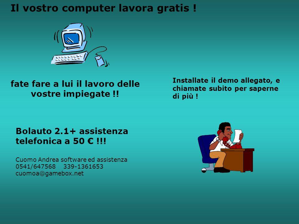 Il vostro computer lavora gratis ! fate fare a lui il lavoro delle vostre impiegate !! Installate il demo allegato, e chiamate subito per saperne di p