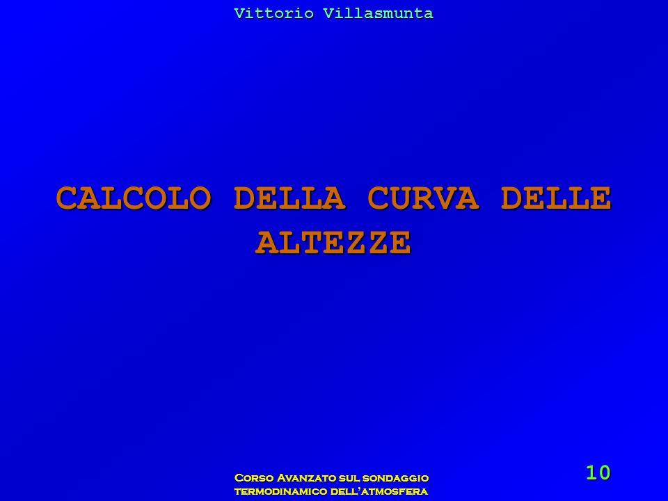Vittorio Villasmunta Corso Avanzato sul sondaggio termodinamico dellatmosfera 10 CALCOLO DELLA CURVA DELLE ALTEZZE