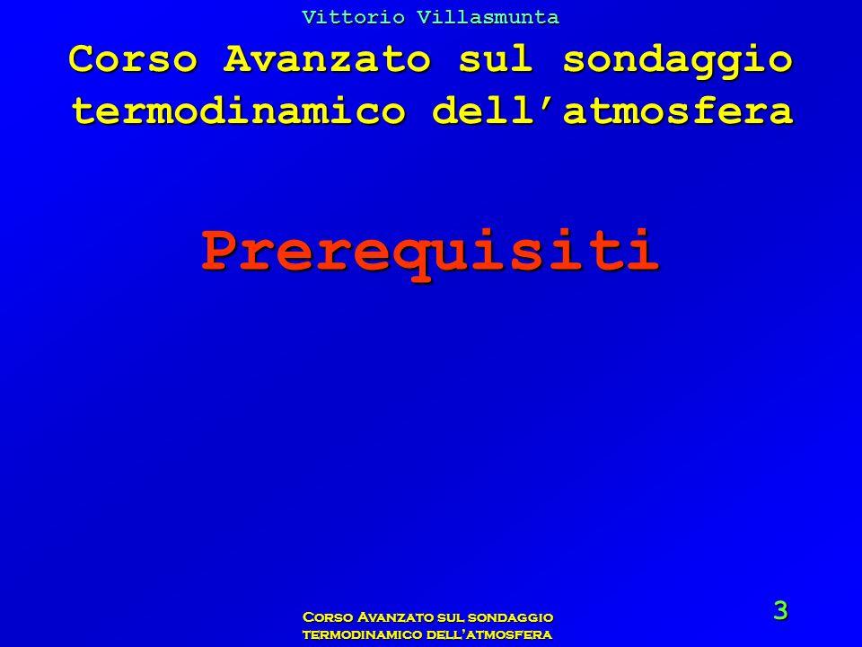 Vittorio Villasmunta Corso Avanzato sul sondaggio termodinamico dellatmosfera 3 Prerequisiti