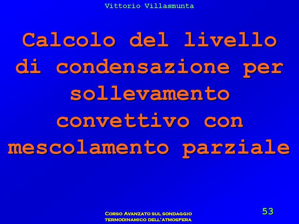 Vittorio Villasmunta Corso Avanzato sul sondaggio termodinamico dellatmosfera 53 Calcolo del livello di condensazione per sollevamento convettivo con