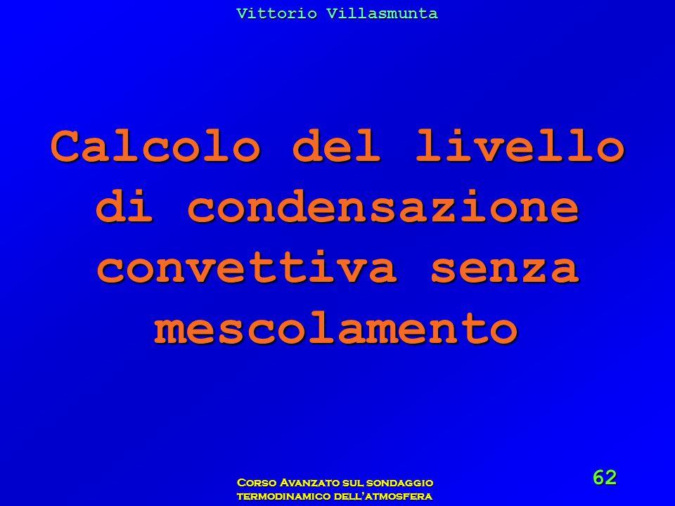 Vittorio Villasmunta Corso Avanzato sul sondaggio termodinamico dellatmosfera 62 Calcolo del livello di condensazione convettiva senza mescolamento
