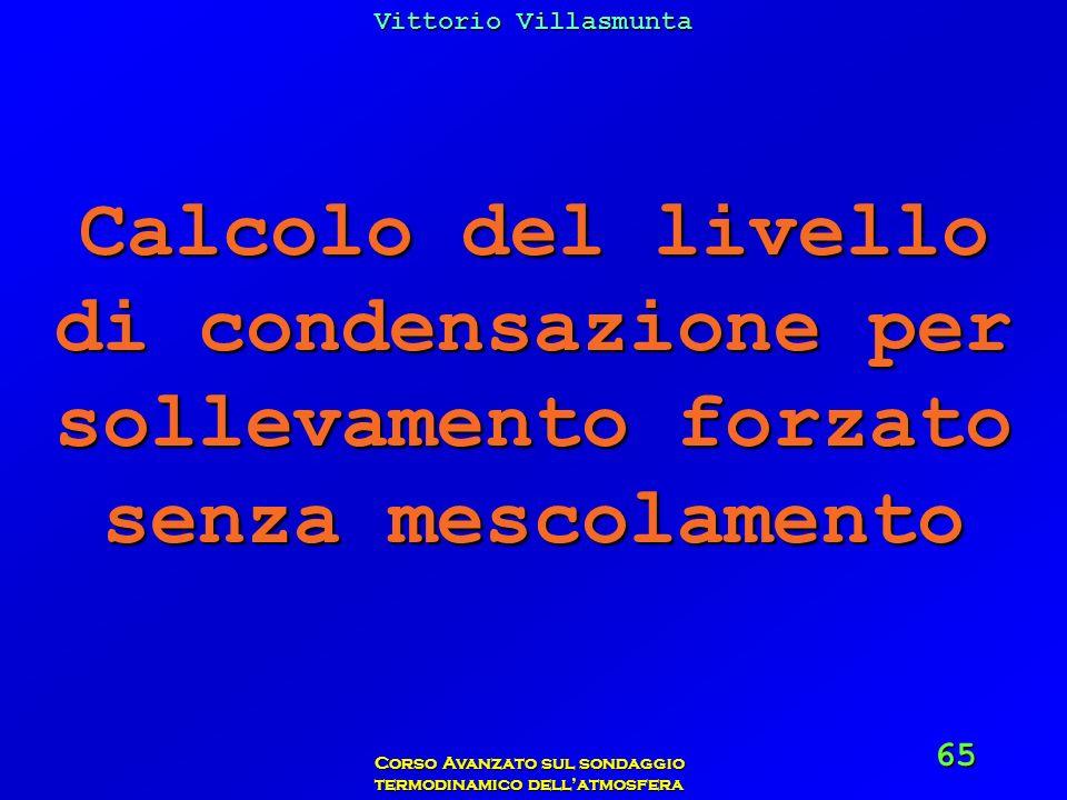 Vittorio Villasmunta Corso Avanzato sul sondaggio termodinamico dellatmosfera 65 Calcolo del livello di condensazione per sollevamento forzato senza m
