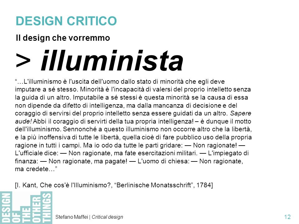 Stefano Maffei | Critical design 12 > illuminista …L'illuminismo è l'uscita dell'uomo dallo stato di minorità che egli deve imputare a sé stesso. Mino