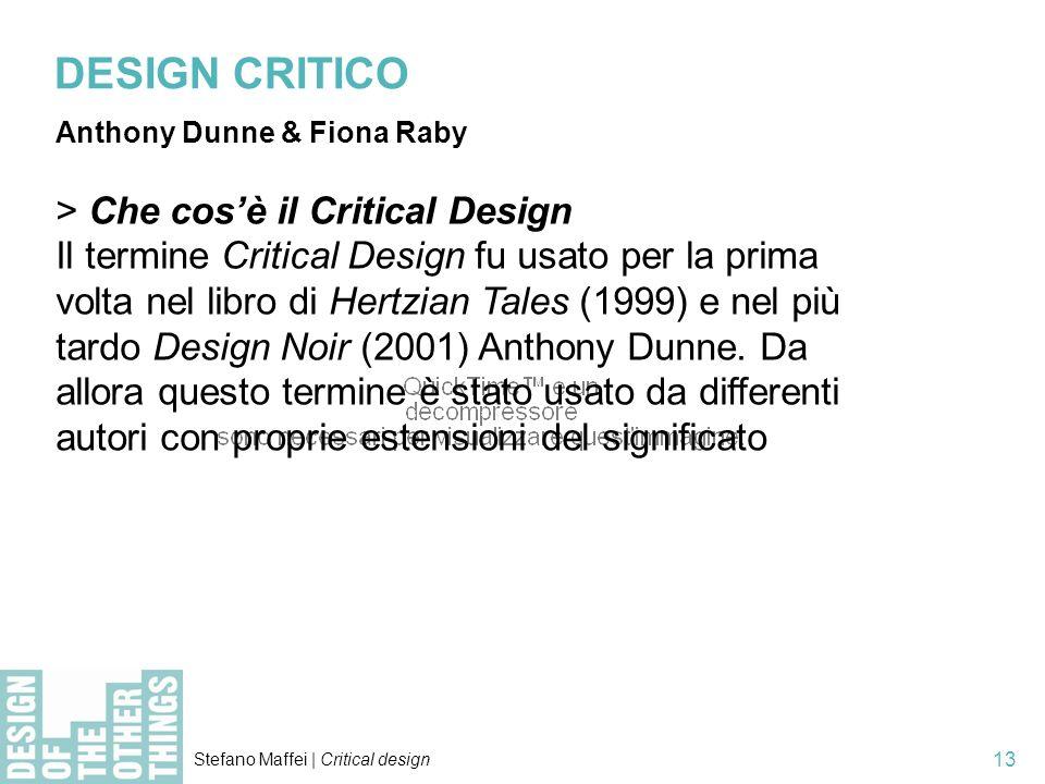 Stefano Maffei | Critical design 13 > Che cosè il Critical Design Il termine Critical Design fu usato per la prima volta nel libro di Hertzian Tales (