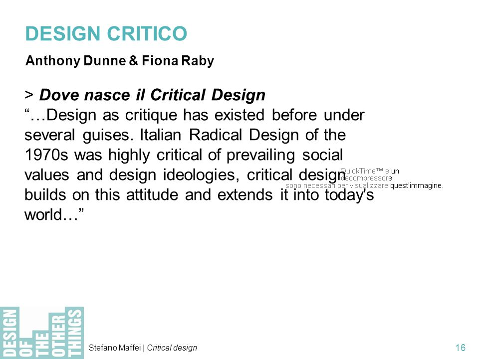 Stefano Maffei | Critical design 16 > Dove nasce il Critical Design …Design as critique has existed before under several guises.