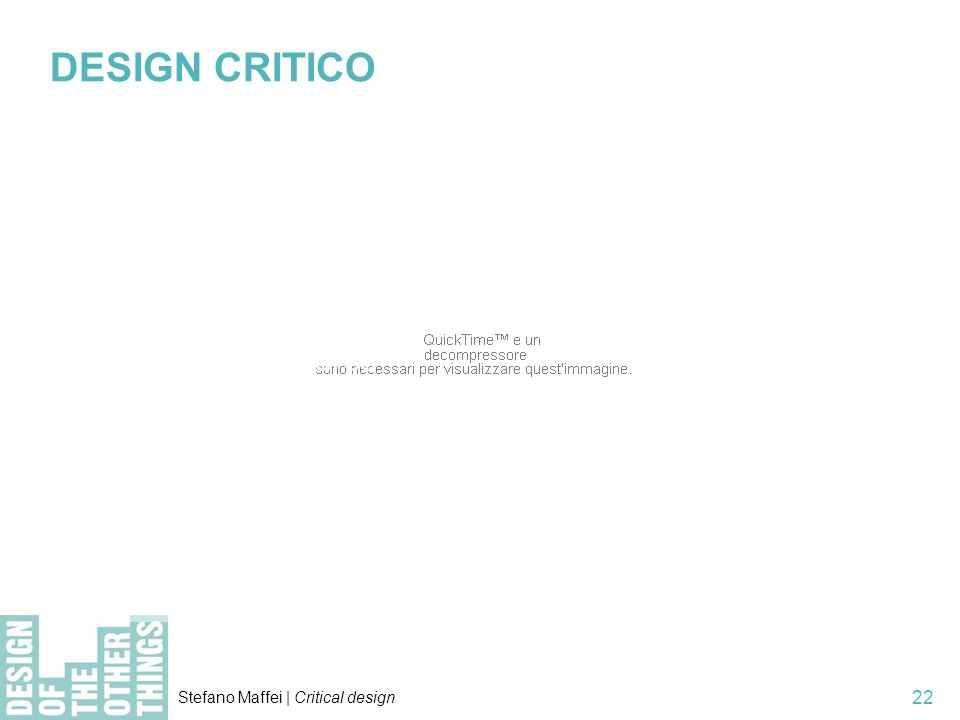 Stefano Maffei | Critical design 22 > A cosa si apparenta? …Activism Cautionary Tales Conceptual Design Contestable Futures Design Fiction Interrogati
