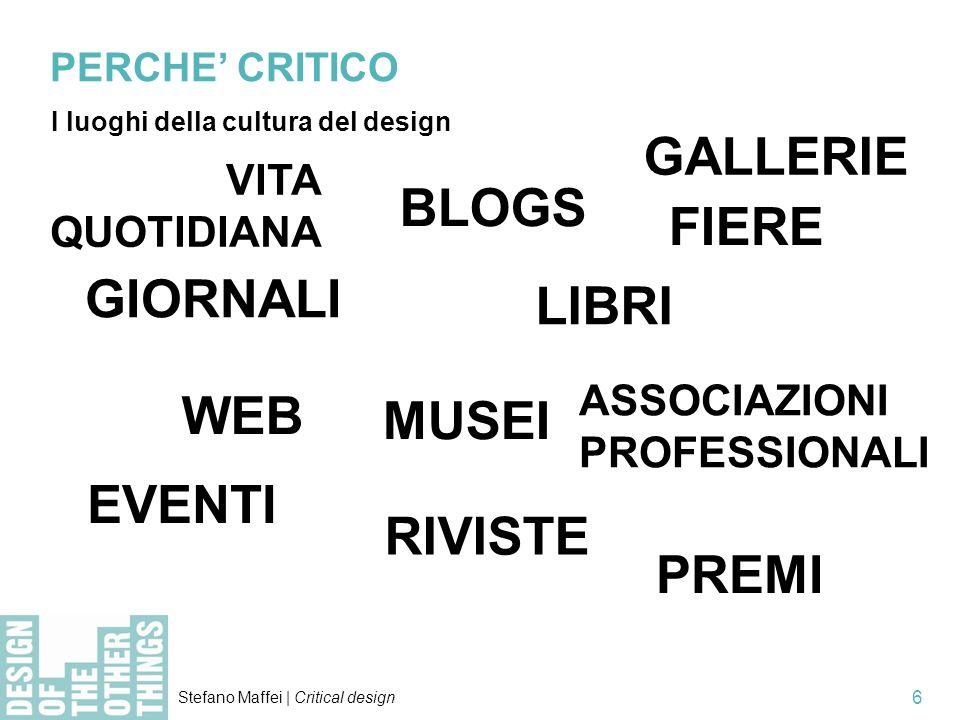 Stefano Maffei | Critical design 6 GIORNALI PERCHE CRITICO I luoghi della cultura del design BLOGS WEB RIVISTE LIBRI PREMI MUSEI ASSOCIAZIONI PROFESSI
