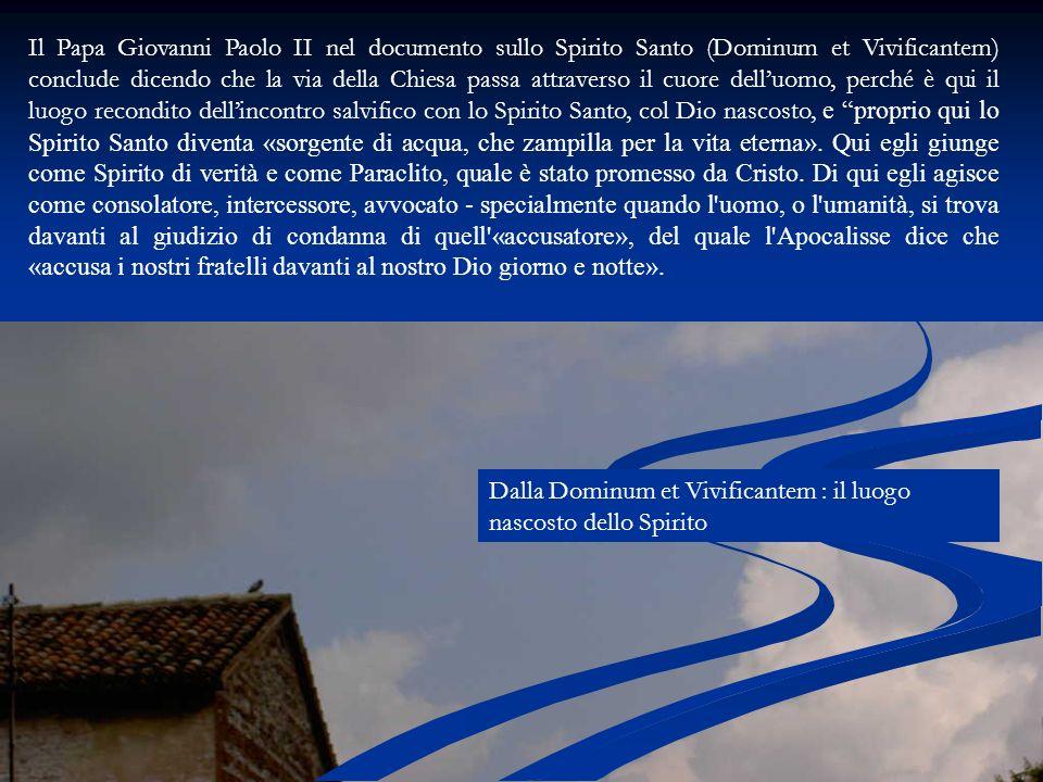 Il Papa Giovanni Paolo II nel documento sullo Spirito Santo (Dominum et Vivificantem) conclude dicendo che la via della Chiesa passa attraverso il cuo