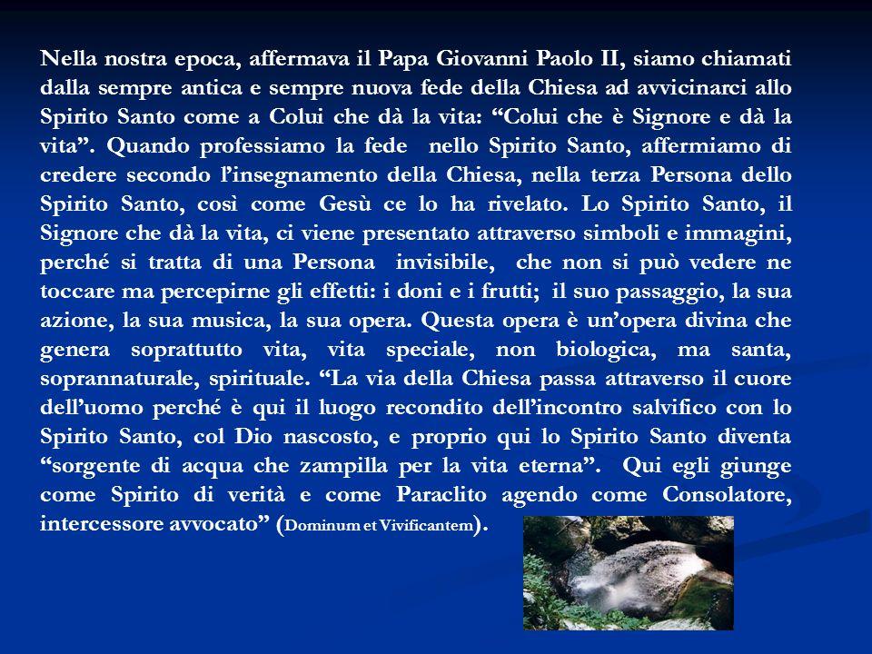Nella nostra epoca, affermava il Papa Giovanni Paolo II, siamo chiamati dalla sempre antica e sempre nuova fede della Chiesa ad avvicinarci allo Spiri