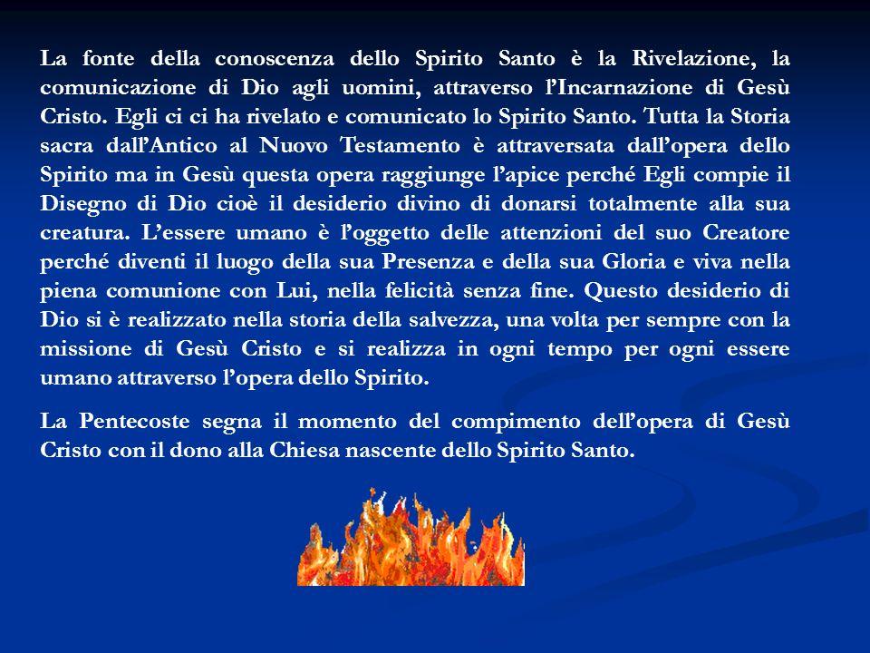 La fonte della conoscenza dello Spirito Santo è la Rivelazione, la comunicazione di Dio agli uomini, attraverso lIncarnazione di Gesù Cristo. Egli ci
