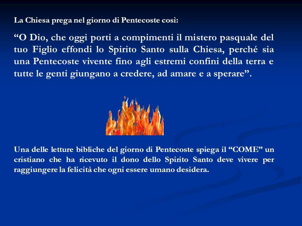 La Chiesa prega nel giorno di Pentecoste così: O Dio, che oggi porti a compimenti il mistero pasquale del tuo Figlio effondi lo Spirito Santo sulla Ch