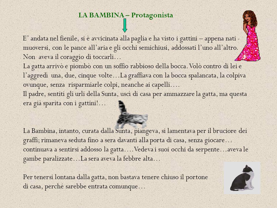 LA BAMBINA – Protagonista E andata nel fienile, si è avvicinata alla paglia e ha visto i gattini – appena nati - muoversi, con le pance allaria e gli